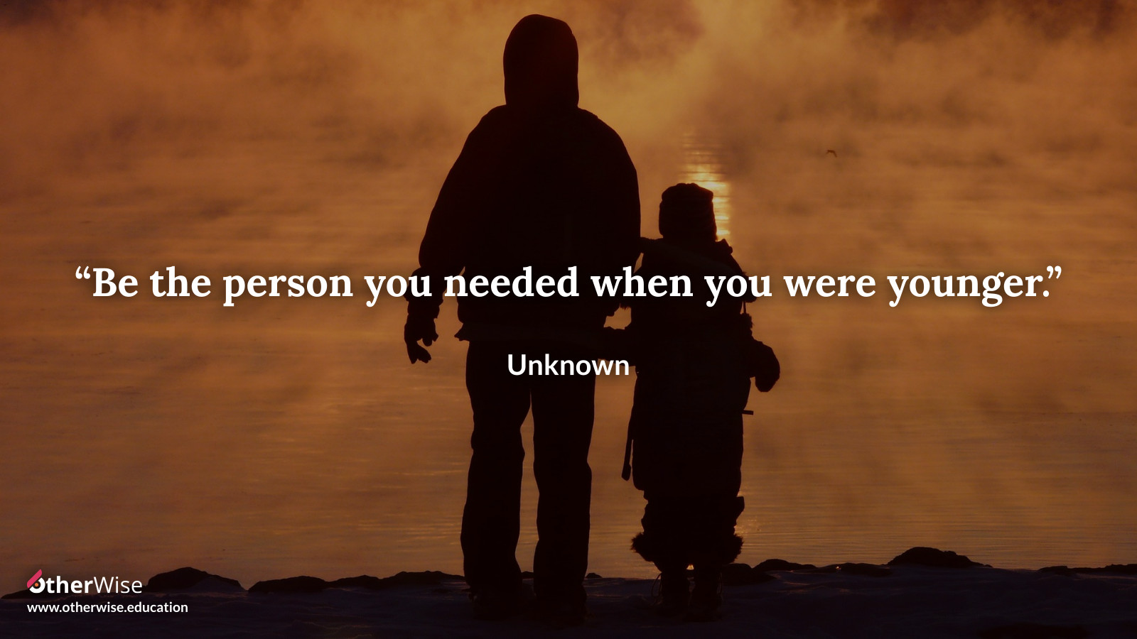 quote - be the person you needed when you were younger